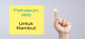 Manfaat Petroleum Jelly Untuk Perawatan Rambut