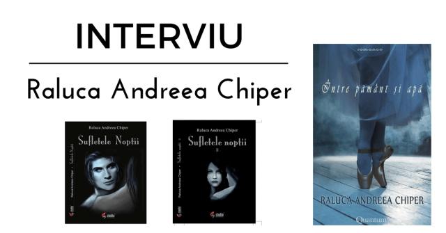INTERVIU Raluca Andreea Chiper