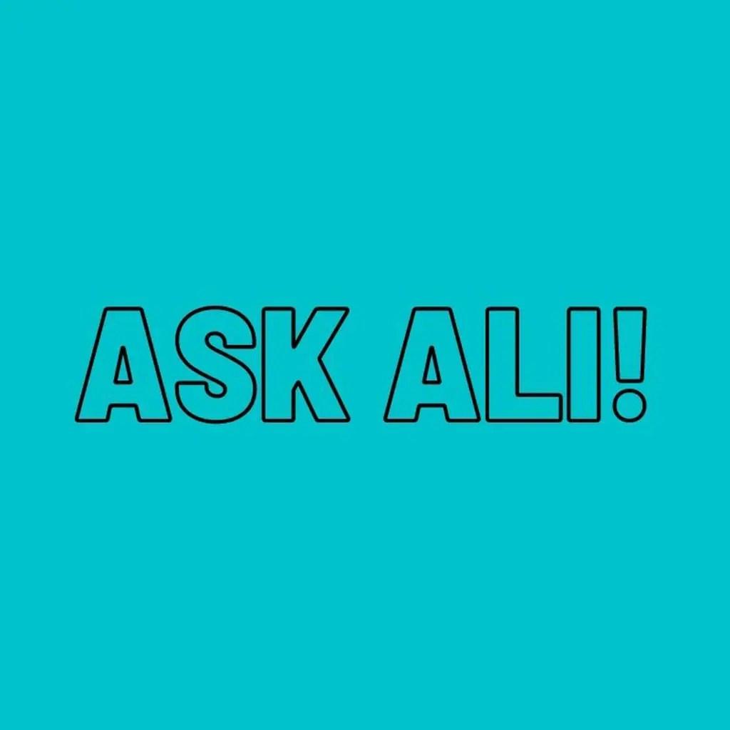 Ask Ali!