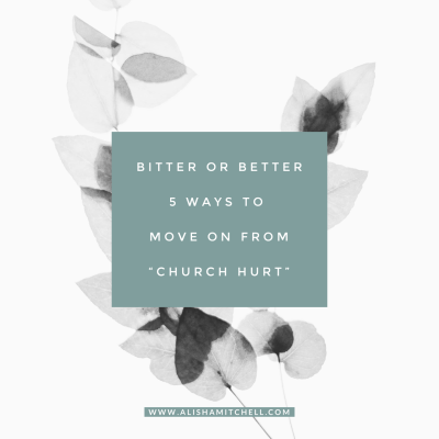 "Bitter or Better: 5 Ways to Move on from ""Church Hurt"""