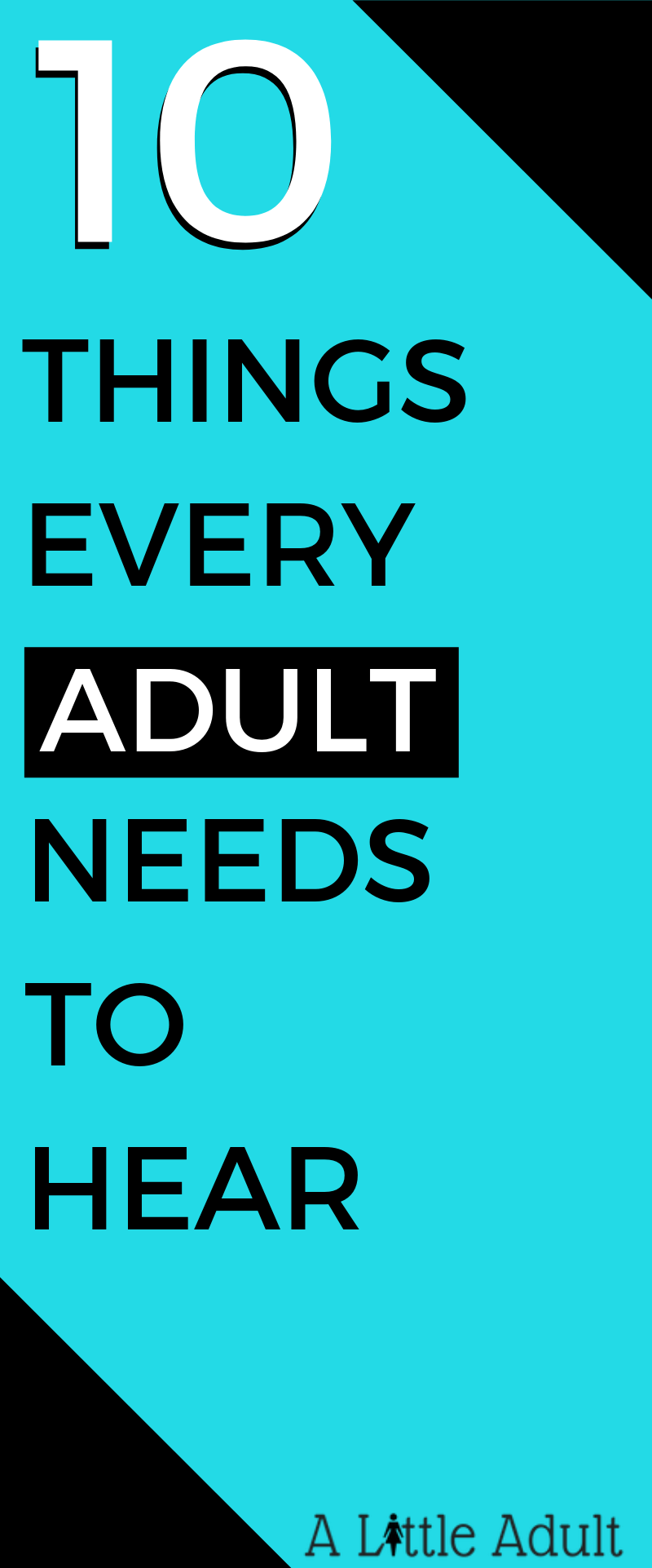 10 PIECES OF ADVICE EVERY ADULT NEEDS TO HEAR