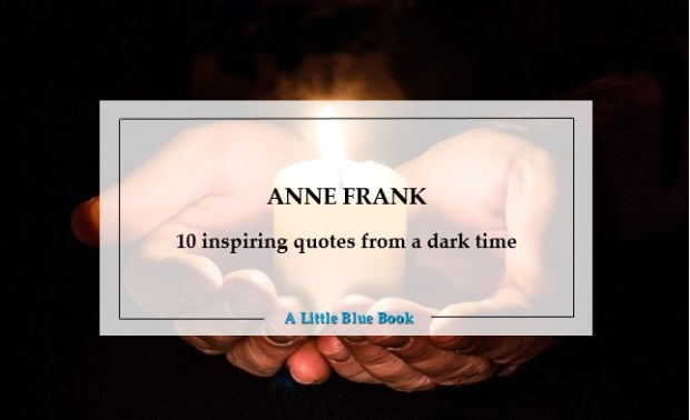 Anne Frank - 10 inspiring quotes from a dark time