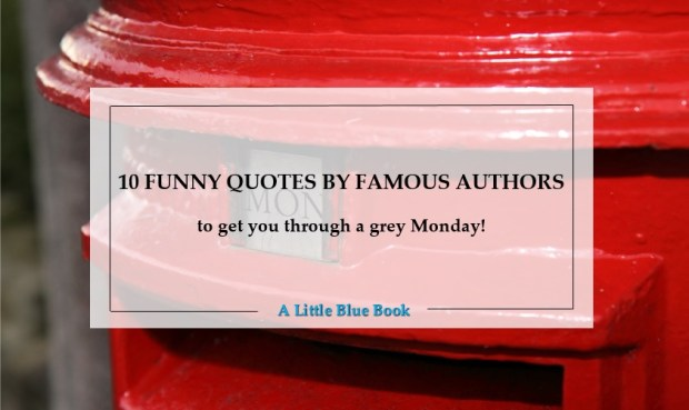 10 funny quotes by famous authors to get you through a grey Monday
