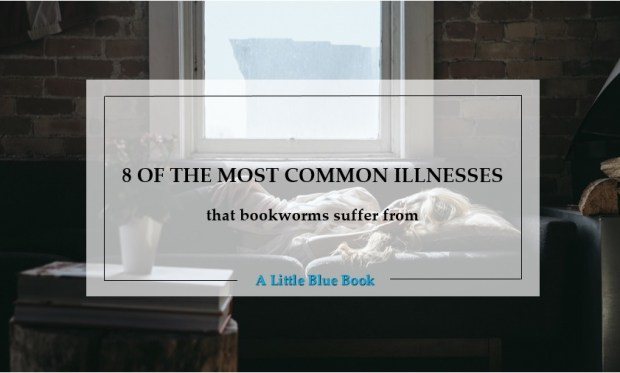 8 of the most common illnesses that Bookworms suffer from