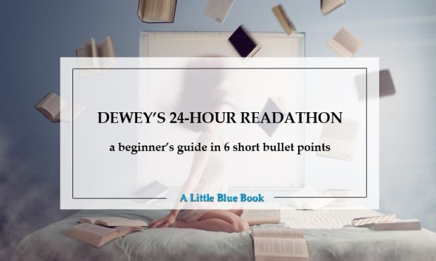 Dewey's 24-Hour Readathon - a beginner's guide in 6 short bullet points