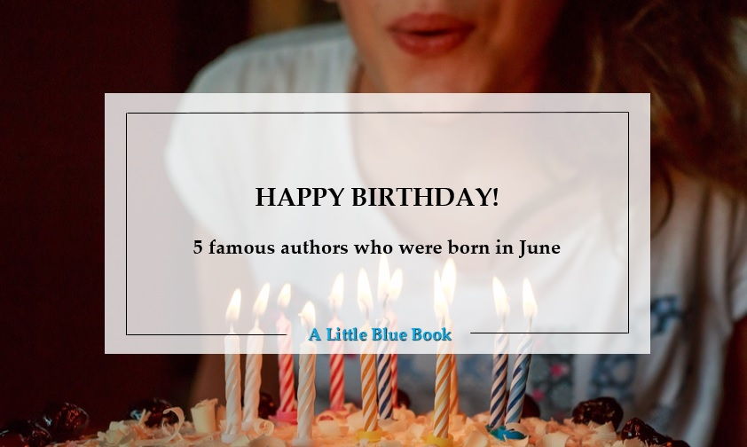 Happy Birthday 5 Famous Authors Who Were Born In June A Little