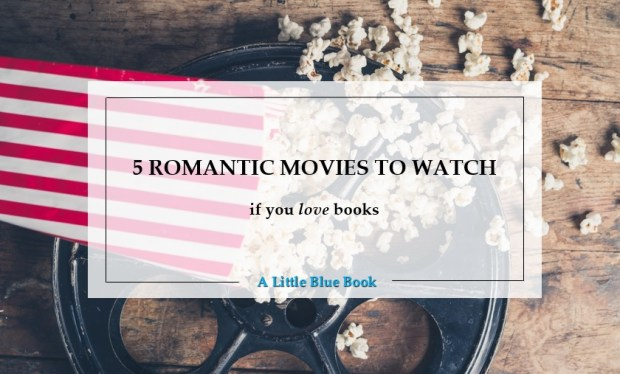 5 romantic movies to watch if you love books