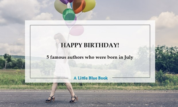 Happy Birthday! 5 famous authors who were born in July