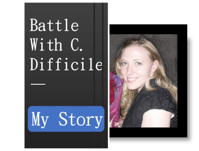 Battle With C. Difficile--My Story