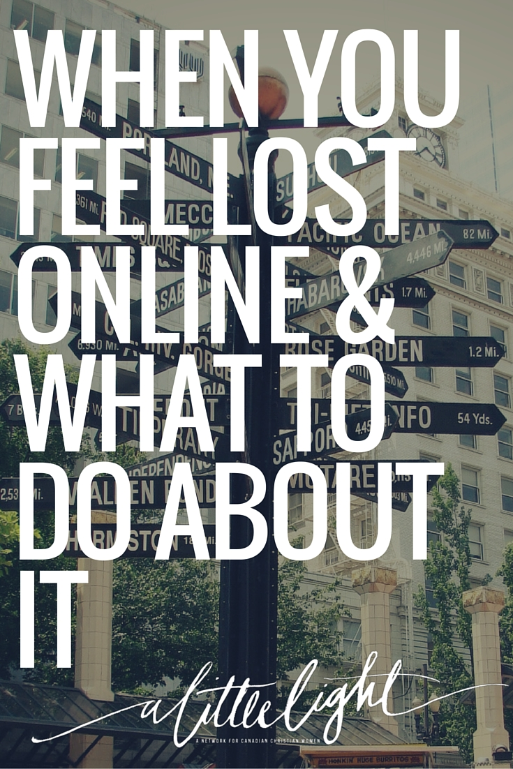 When You Feel Lost Online & What To Do About It