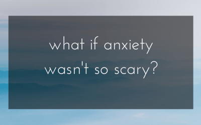 What if anxiety wasn't so scary?