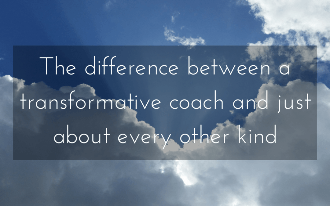 The difference between a transformative coach and just about every other kind