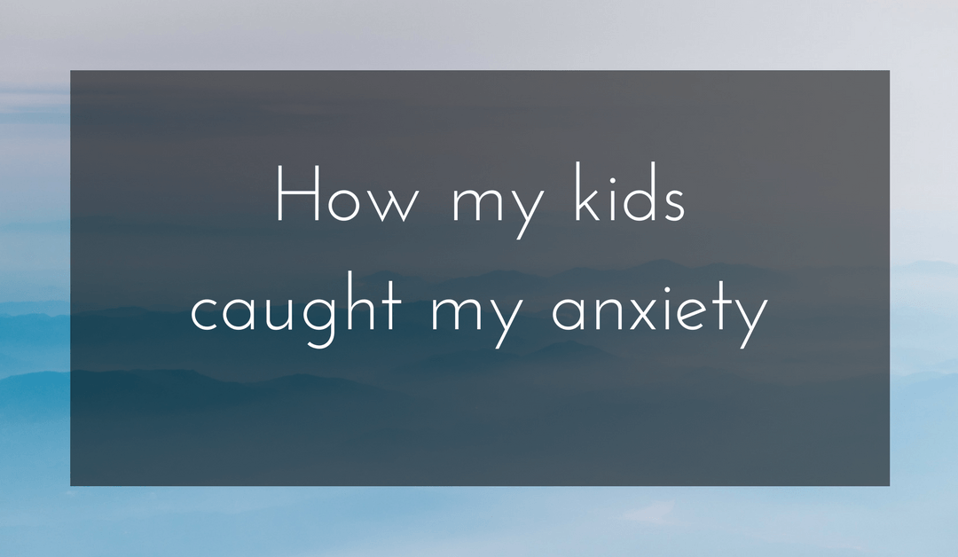 How My Kids Caught My Anxiety