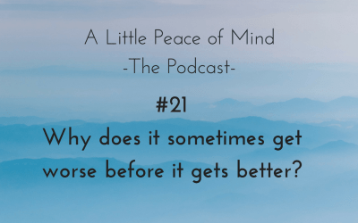 Episode 21: Why does it sometimes get worse before it gets better?