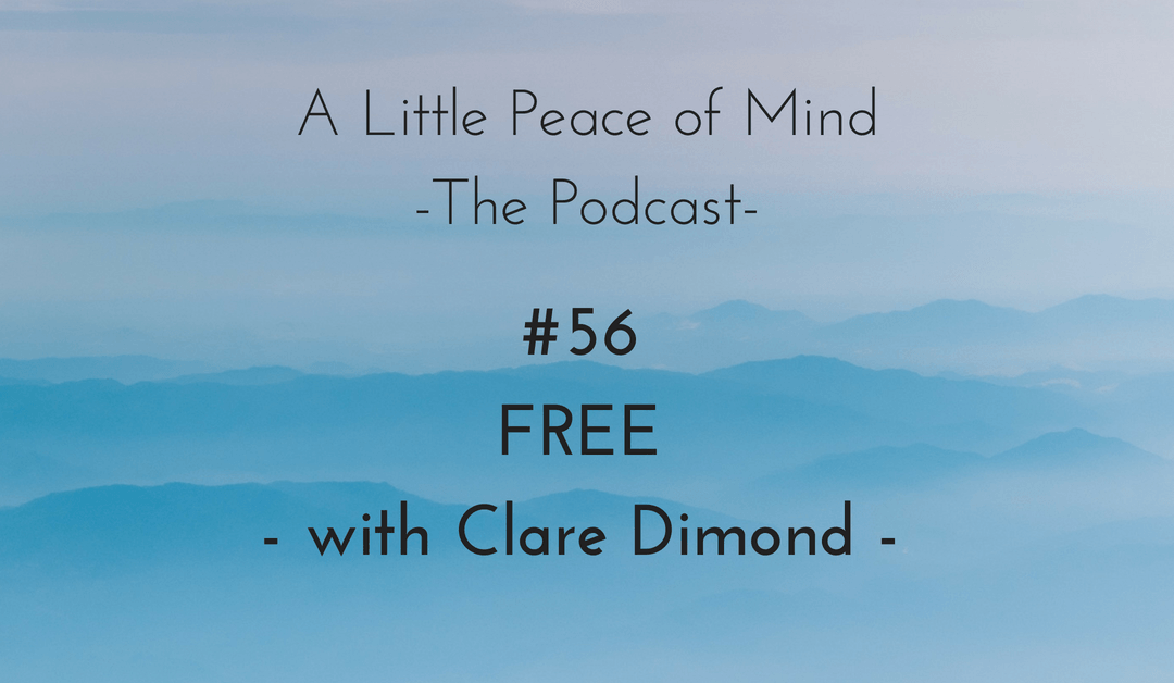 Episode 56: FREE: The Inside-Out Guide to Life, Unlimited with Clare Dimond