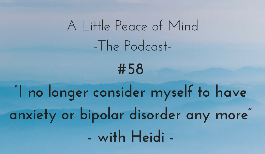 """Episode 58: """"I no longer consider myself to have anxiety or bipolar disorder any more"""" with Heidi"""