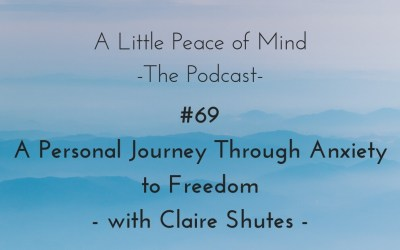 Episode 69: A Personal Journey Through Anxiety to Freedom with Claire Shutes
