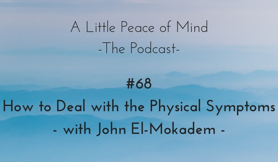 Episode 68: How to Deal with the Physical Symptoms – with John El-Mokadem