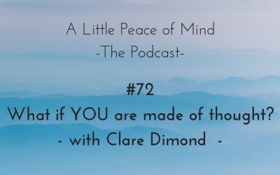 Episode 72: What if YOU are made of thought? with Clare Dimond