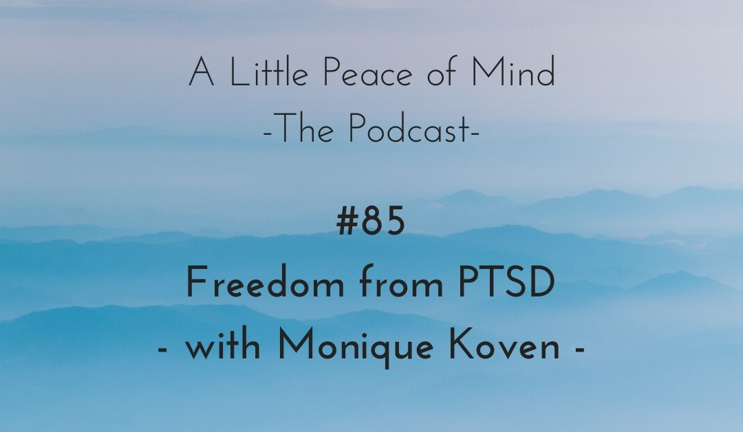 Episode 85: Freedom from PTSD with Monique Koven