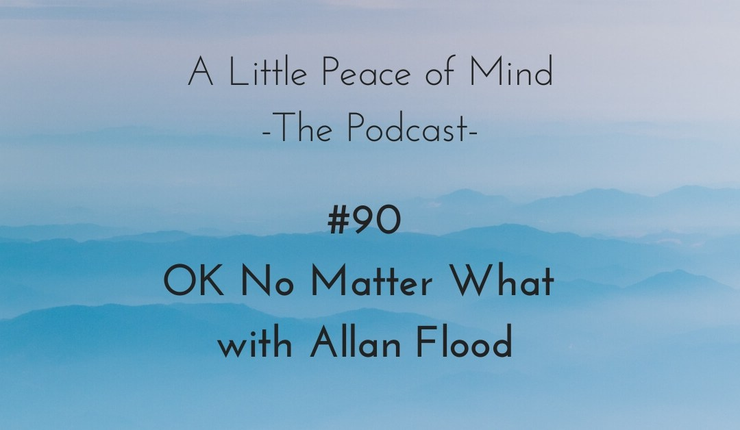 Episode 90: OK No Matter What with Allan Flood