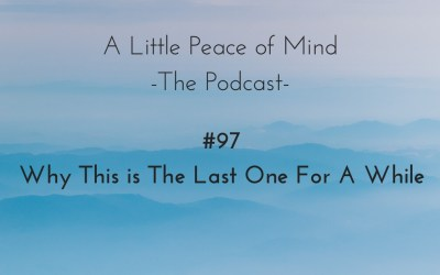 Episode 97: Why This is The Last One For A While