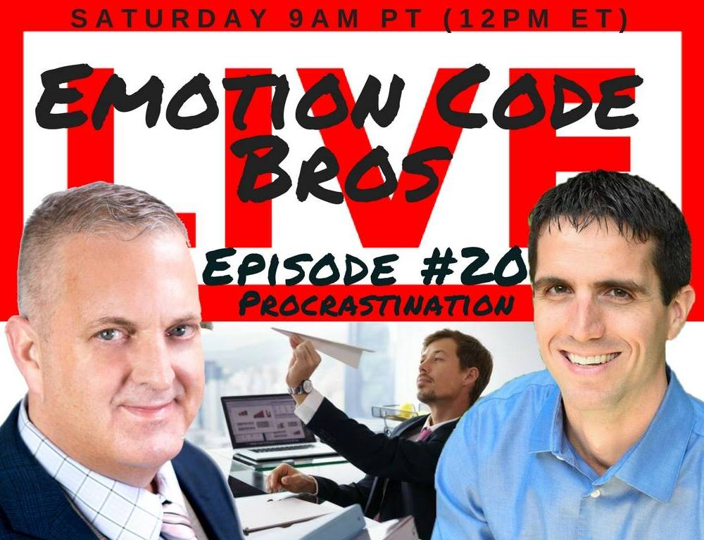 Episode #20 Procrastination REMOVED with the Emotion Code Bros John Inverarity and Michael Losier