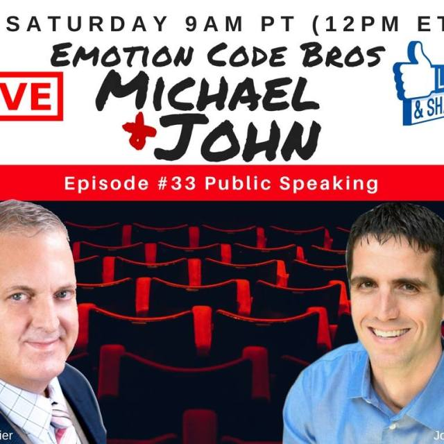 Episode #33 Eliminating Fear of Public Speaking with the Emotion Code…with Michael and John