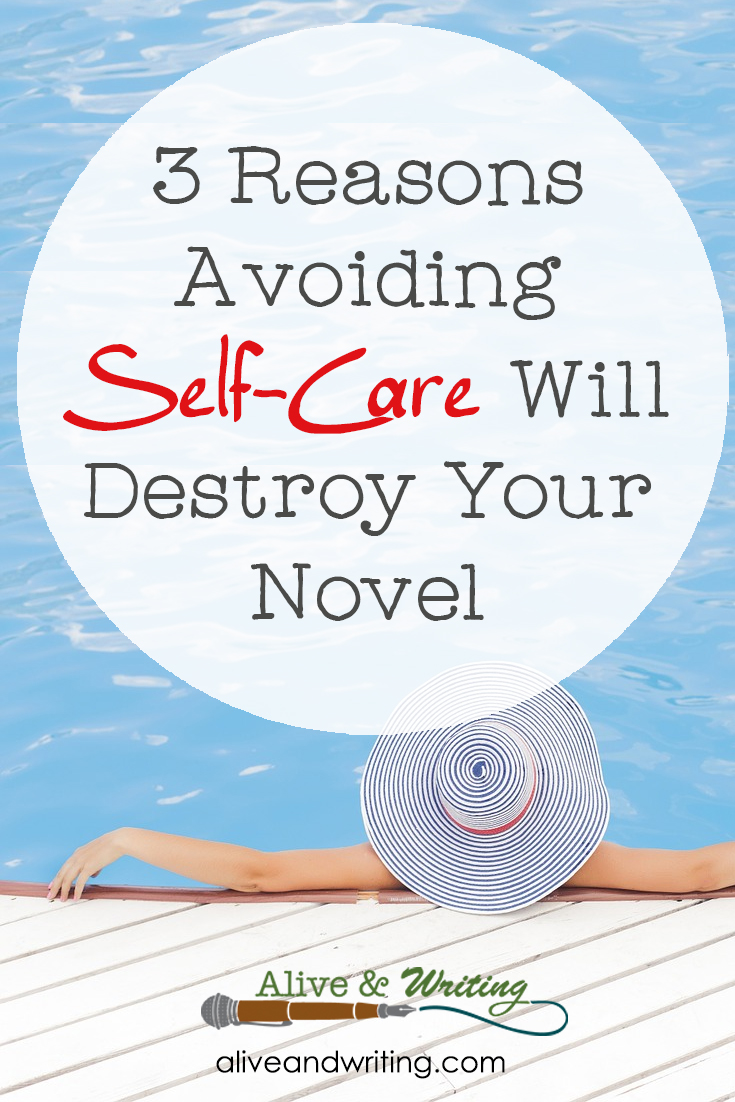 3 Reasons Avoiding Self-Care Will Destroy Your Novel