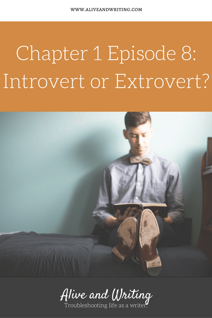 Alive and Writing Podcast Chapter 1 Episode 8 Introvert or Extrovert?