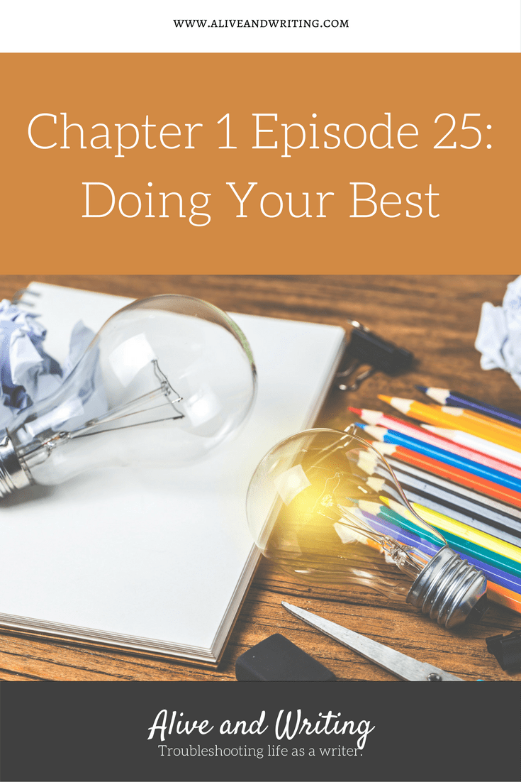 Alive and Writing Chapter 1 Episode 25 Doing Your Best