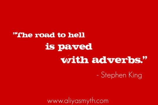 """The road to hell is paved with adverbs."" -Stephen King"