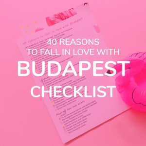 Download the 40 reasons to fall in love with Budapest free checklist | Aliz's Wonderland #checklist #budapest