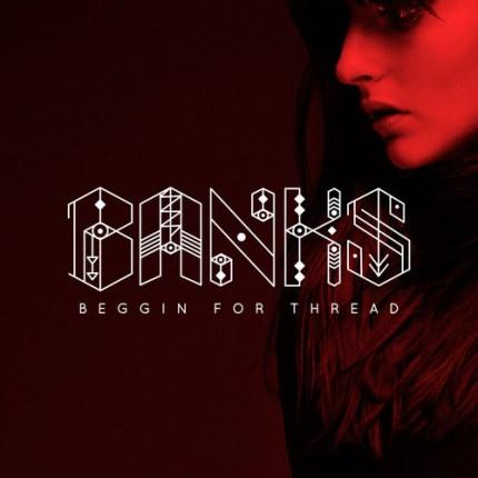 BANKS Beggin For Thread
