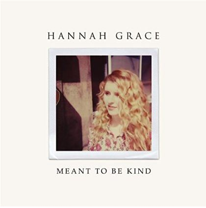 Hannah Grace Meant To Be Kind