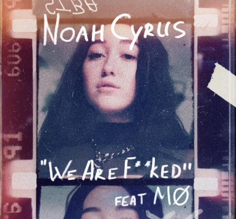 noah-cyrus-we-are-fucked