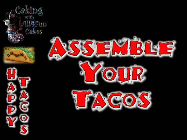 Happy Tacos - Assembly - Caking with All4Fun Cakes