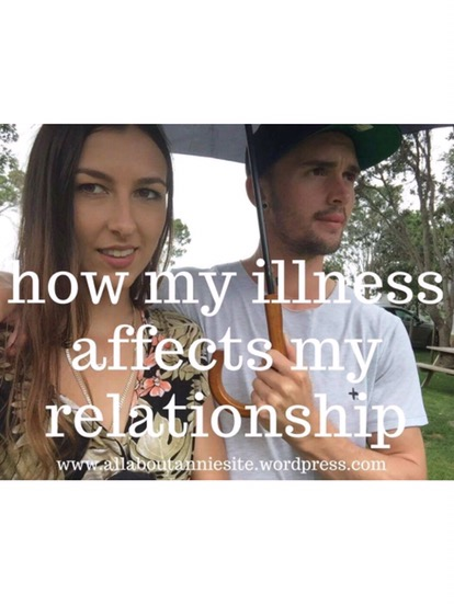 HOW MY ILLNESS AFFECTS MY RELATIONSHIP