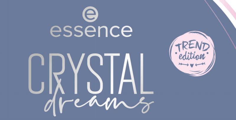 PREVIEW │ESSENCE TREND EDITION 'CRYSTAL DREAMS'