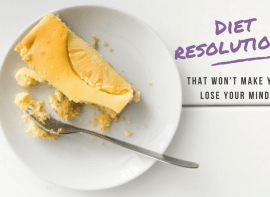 Diet Resolutions That Won't Make You Lose Your Mind