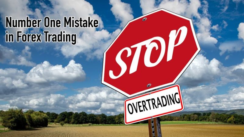Overtrading-Number One Mistake in Forex Trading