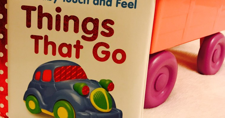 BABY TOUCH AND FEEL SERIES- THINGS THAT GO