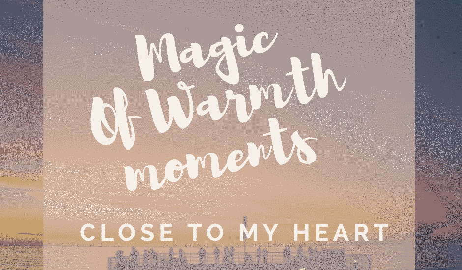 MagicOfWarmth moments close to my heart
