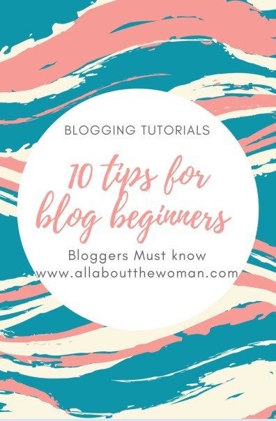 Blogging Tutorials - 10 tips for blog beginners -Bloggers Must know