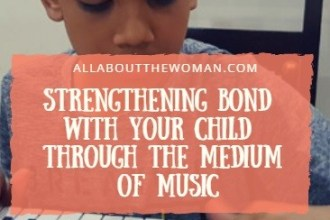 STRENGTHENING BOND WITH YOUR CHILD THROUGH THE MEDIUM OF MUSIC