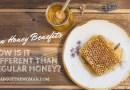 Raw Honey Benefits: How Is It Different Than Regular Honey?