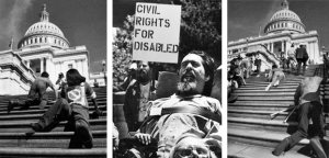 """Three images are in black and white. The first image from the right depicts disabled men climbing the stairs of the Capitol. The image in the middle depicts a quadriplegic man in a wheelchair at a rally for disabled rights, a man behind him is holding a placard reading """"Civil Rights for Disabled."""" The last image depicts numerous people climbing the stairs of the Capitol, one of the men is holding crutches."""