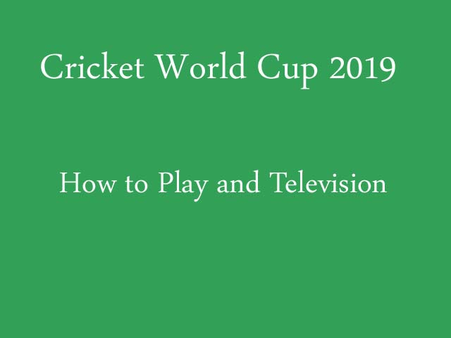 Cricket World Cup 2019: How to Play and Television