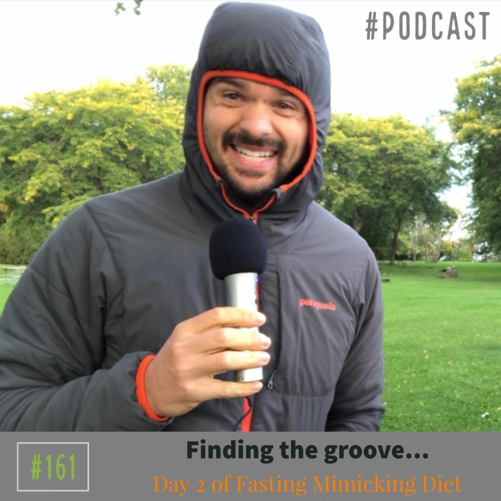 Finding the groove… Day 2 of Fasting Mimicking Diet – Ep. 161