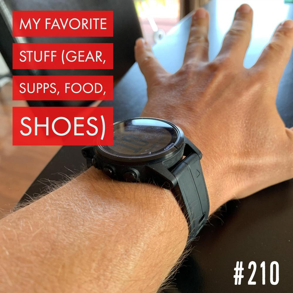 My Favorite Stuff (gear, supps, food, shoes) – Ep. 210